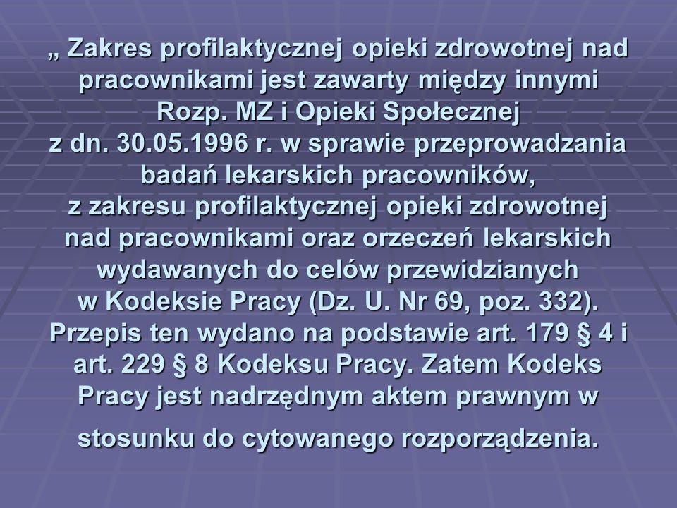 Zakres profilaktycznej opieki zdrowotnej nad pracownikami jest zawarty między innymi Rozp. MZ i Opieki Społecznej z dn. 30.05.1996 r. w sprawie przepr