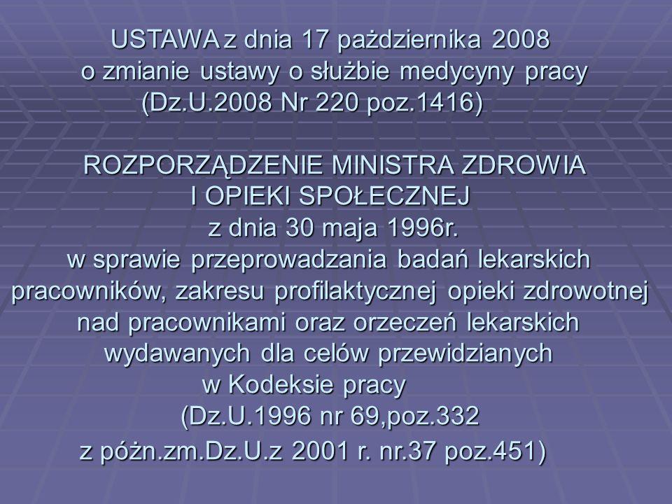 USTAWA z dnia 17 pażdziernika 2008 o zmianie ustawy o służbie medycyny pracy (Dz.U.2008 Nr 220 poz.1416) ROZPORZĄDZENIE MINISTRA ZDROWIA I OPIEKI SPOŁ