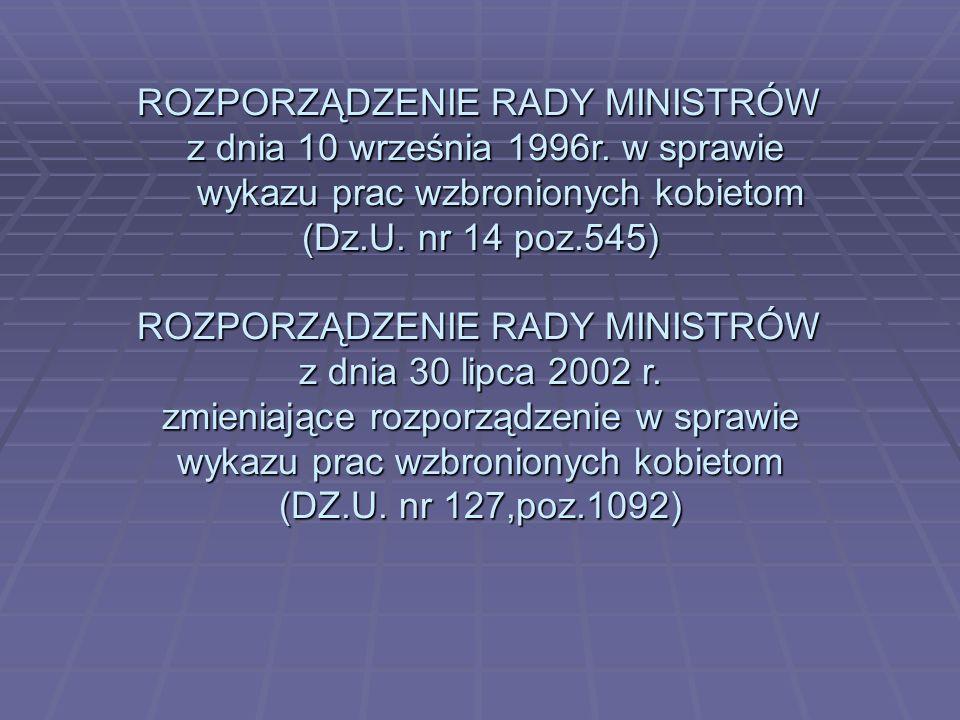 ROZPORZĄDZENIE RADY MINISTRÓW z dnia 10 września 1996r. w sprawie z dnia 10 września 1996r. w sprawie wykazu prac wzbronionych kobietom (Dz.U. nr 14 p