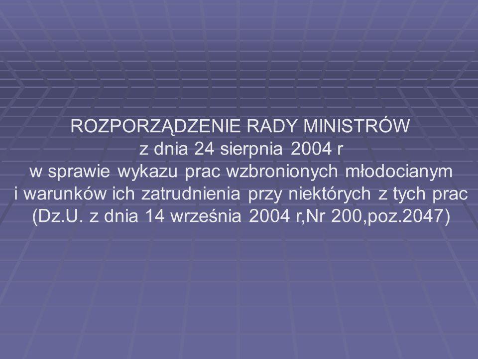 ROZPORZĄDZENIE RADY MINISTRÓW z dnia 24 sierpnia 2004 r w sprawie wykazu prac wzbronionych młodocianym i warunków ich zatrudnienia przy niektórych z t