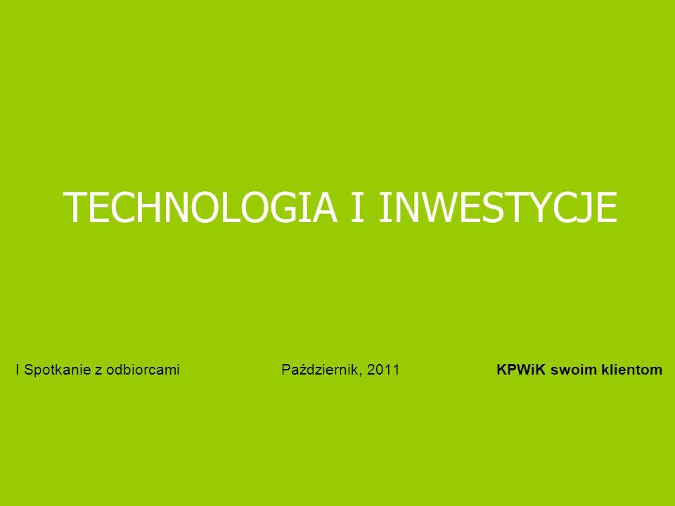 I Spotkanie z odbiorcami Październik, 2011 KPWiK swoim klientom TECHNOLOGIA I INWESTYCJE