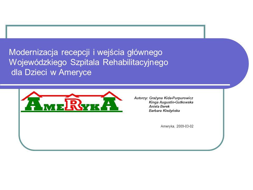 Modernizacja recepcji i wejścia głównego Wojewódzkiego Szpitala Rehabilitacyjnego dla Dzieci w Ameryce Autorzy: Grażyna Kida-Purpurowicz Kinga Augusti