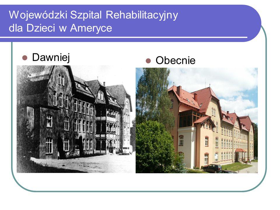 Wojewódzki Szpital Rehabilitacyjny dla Dzieci w Ameryce Dawniej Obecnie