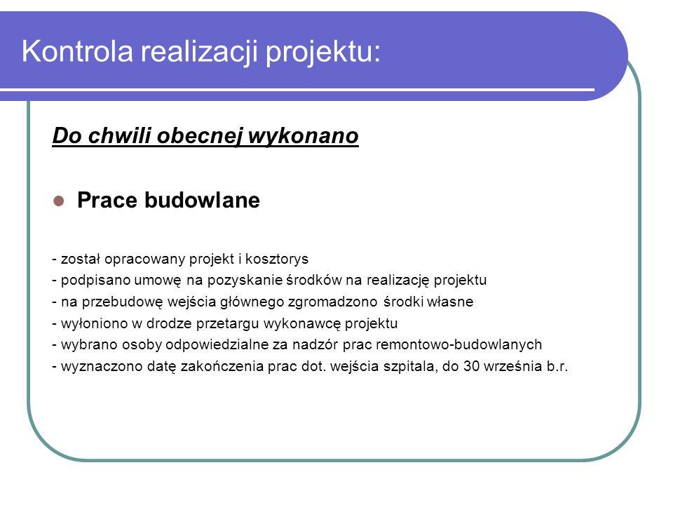 Kontrola realizacji projektu: Do chwili obecnej wykonano Prace budowlane - został opracowany projekt i kosztorys - podpisano umowę na pozyskanie środk