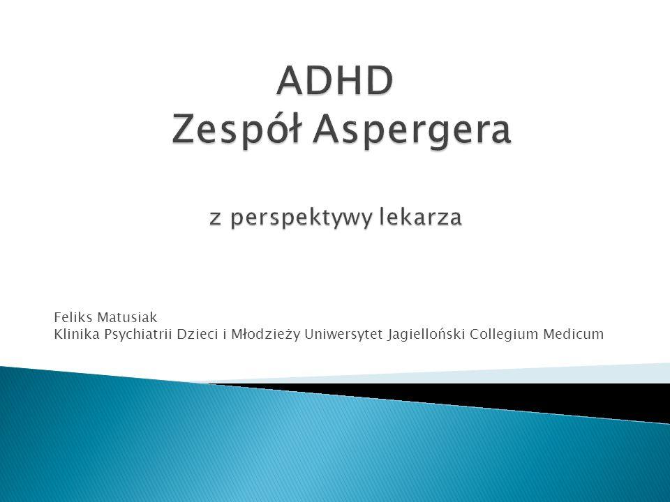 Feliks Matusiak Klinika Psychiatrii Dzieci i Młodzieży Uniwersytet Jagielloński Collegium Medicum