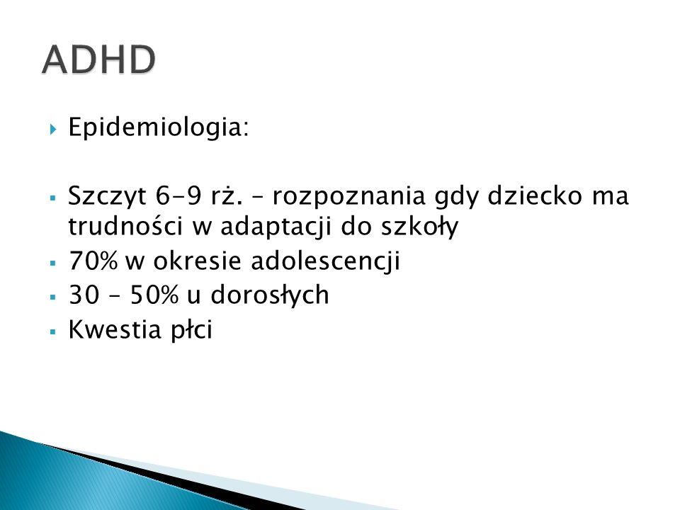 Epidemiologia: Szczyt 6-9 rż. – rozpoznania gdy dziecko ma trudności w adaptacji do szkoły 70% w okresie adolescencji 30 – 50% u dorosłych Kwestia płc