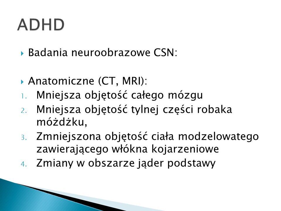Badania neuroobrazowe CSN: Anatomiczne (CT, MRI): 1. Mniejsza objętość całego mózgu 2. Mniejsza objętość tylnej części robaka móżdżku, 3. Zmniejszona