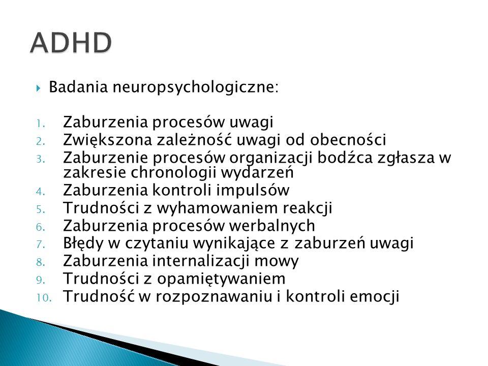 Badania neuropsychologiczne: 1. Zaburzenia procesów uwagi 2. Zwiększona zależność uwagi od obecności 3. Zaburzenie procesów organizacji bodźca zgłasza