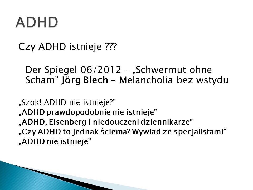 Czy ADHD istnieje ??? Der Spiegel 06/2012 – Schwermut ohne Scham Jörg Blech - Melancholia bez wstydu Szok! ADHD nie istnieje? ADHD prawdopodobnie nie