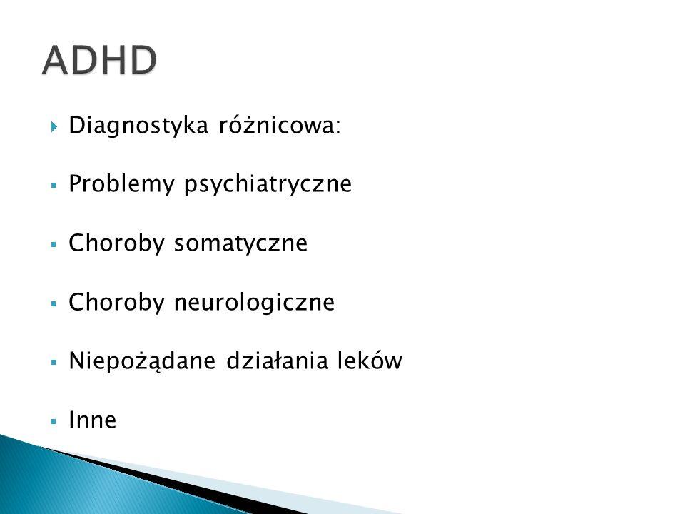 Diagnostyka różnicowa: Problemy psychiatryczne Choroby somatyczne Choroby neurologiczne Niepożądane działania leków Inne