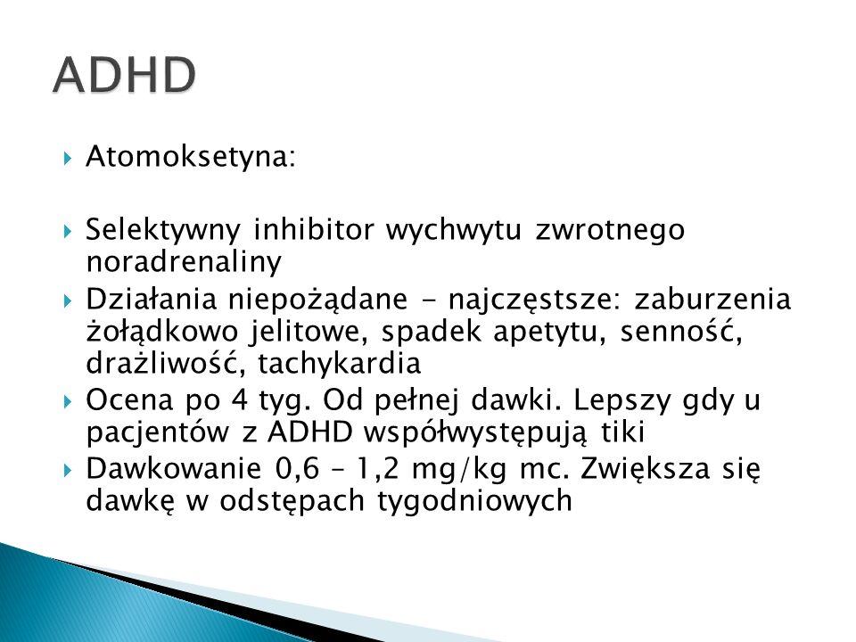 Atomoksetyna: Selektywny inhibitor wychwytu zwrotnego noradrenaliny Działania niepożądane - najczęstsze: zaburzenia żołądkowo jelitowe, spadek apetytu