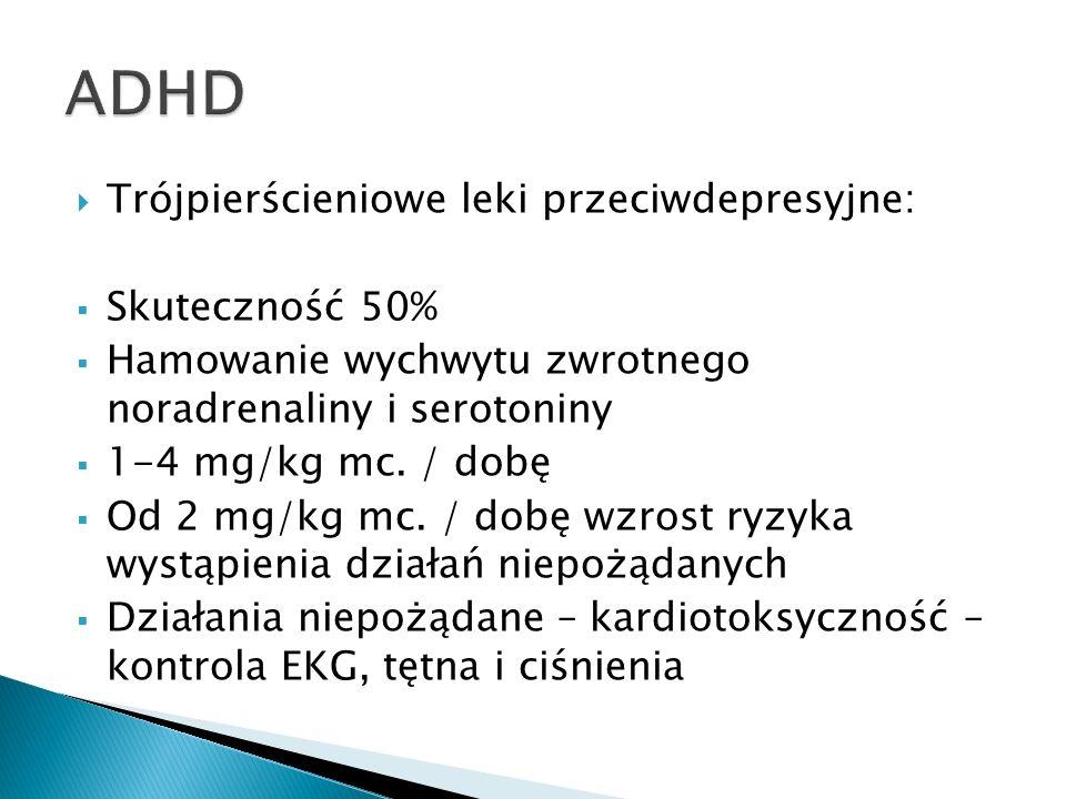 Trójpierścieniowe leki przeciwdepresyjne: Skuteczność 50% Hamowanie wychwytu zwrotnego noradrenaliny i serotoniny 1-4 mg/kg mc. / dobę Od 2 mg/kg mc.