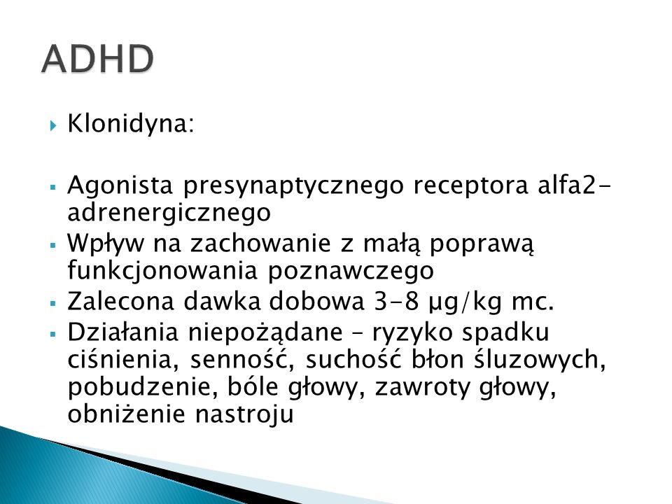 Klonidyna: Agonista presynaptycznego receptora alfa2- adrenergicznego Wpływ na zachowanie z małą poprawą funkcjonowania poznawczego Zalecona dawka dob