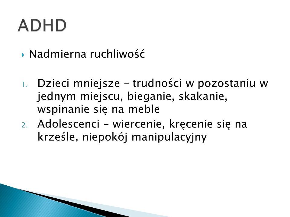 Atomoksetyna: Selektywny inhibitor wychwytu zwrotnego noradrenaliny Działania niepożądane - najczęstsze: zaburzenia żołądkowo jelitowe, spadek apetytu, senność, drażliwość, tachykardia Ocena po 4 tyg.