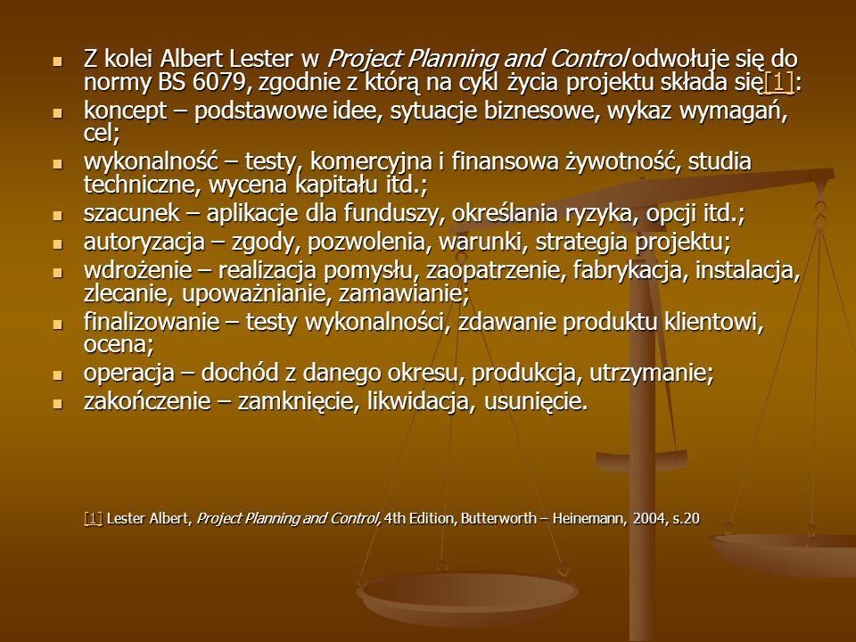 Z kolei Albert Lester w Project Planning and Control odwołuje się do normy BS 6079, zgodnie z którą na cykl życia projektu składa się[1]: Z kolei Albe
