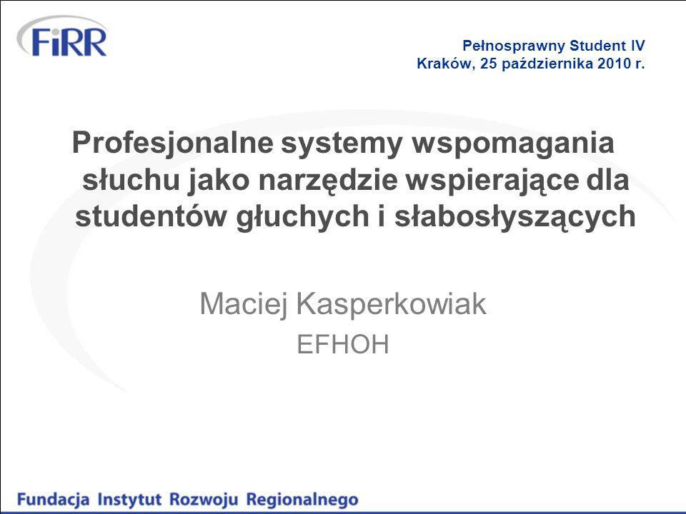 Pełnosprawny Student IV Kraków, 25 października 2010 r. Profesjonalne systemy wspomagania słuchu jako narzędzie wspierające dla studentów głuchych i s