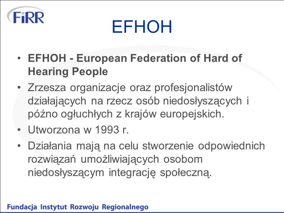 EFHOH - European Federation of Hard of Hearing People Zrzesza organizacje oraz profesjonalistów działających na rzecz osób niedosłyszących i późno ogł