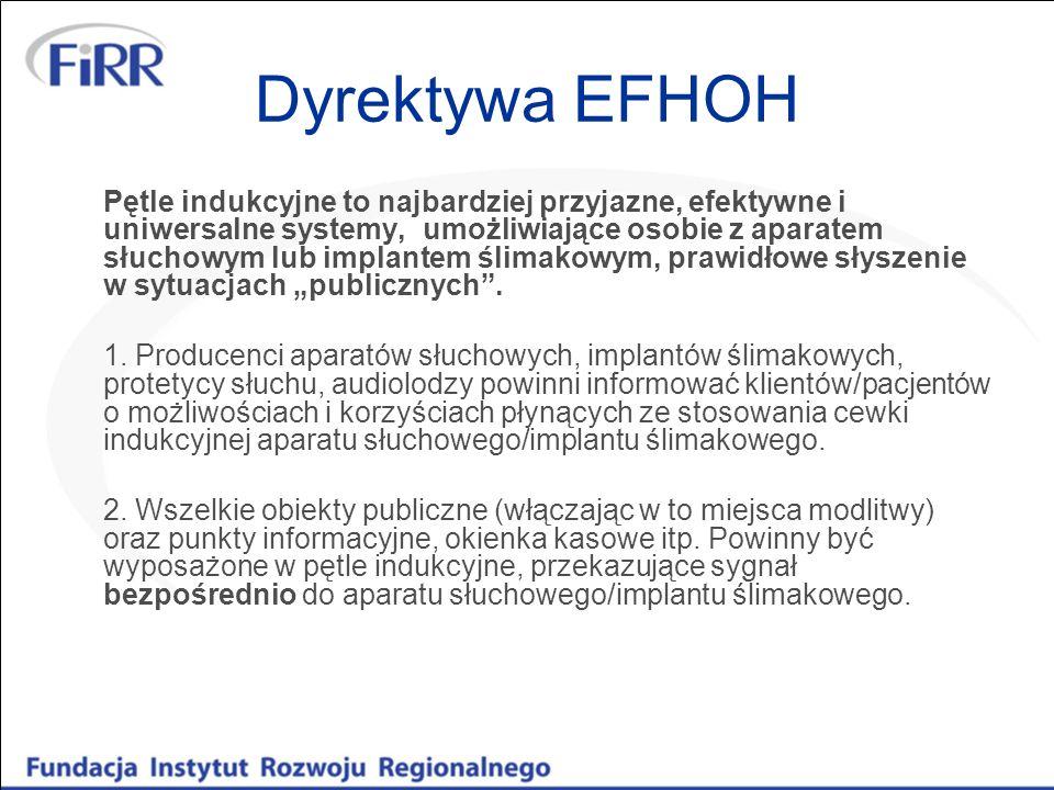 Dyrektywa EFHOH Pętle indukcyjne to najbardziej przyjazne, efektywne i uniwersalne systemy, umożliwiające osobie z aparatem słuchowym lub implantem śl
