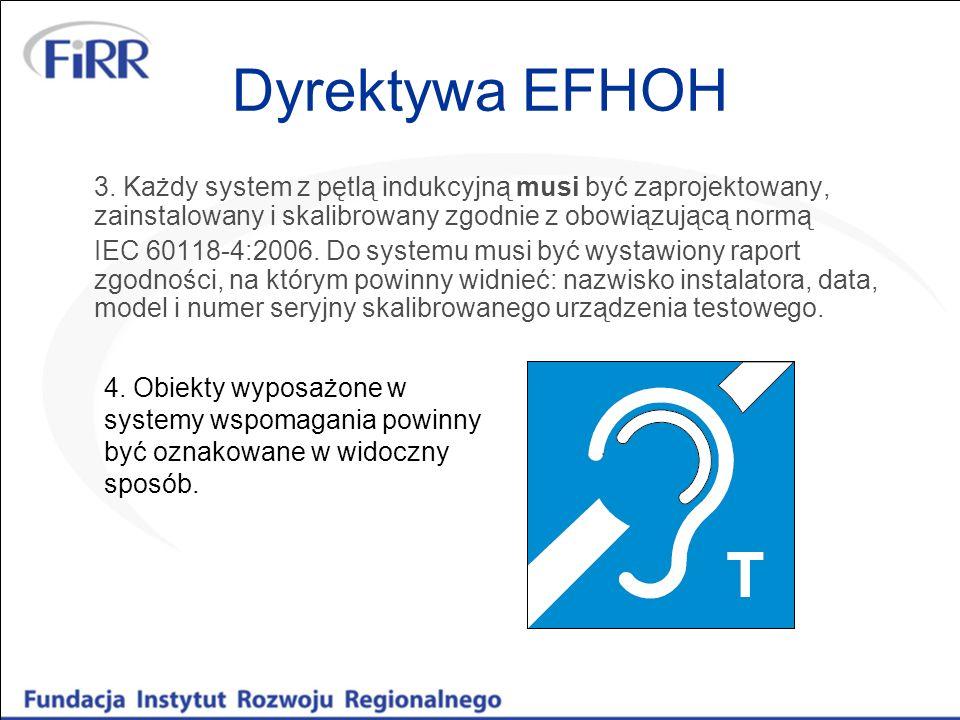 Dyrektywa EFHOH 3. Każdy system z pętlą indukcyjną musi być zaprojektowany, zainstalowany i skalibrowany zgodnie z obowiązującą normą IEC 60118-4:2006
