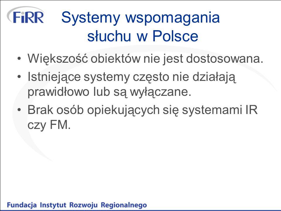Systemy wspomagania słuchu w Polsce Większość obiektów nie jest dostosowana. Istniejące systemy często nie działają prawidłowo lub są wyłączane. Brak