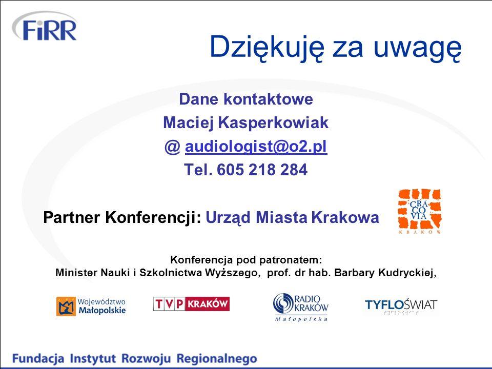 Dziękuję za uwagę Dane kontaktowe Maciej Kasperkowiak @ audiologist@o2.plaudiologist@o2.pl Tel. 605 218 284 Partner Konferencji: Urząd Miasta Krakowa