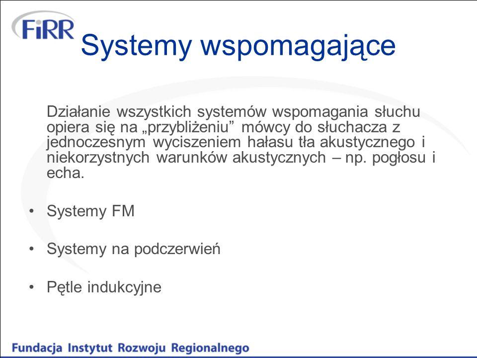 Systemy wspomagające Działanie wszystkich systemów wspomagania słuchu opiera się na przybliżeniu mówcy do słuchacza z jednoczesnym wyciszeniem hałasu