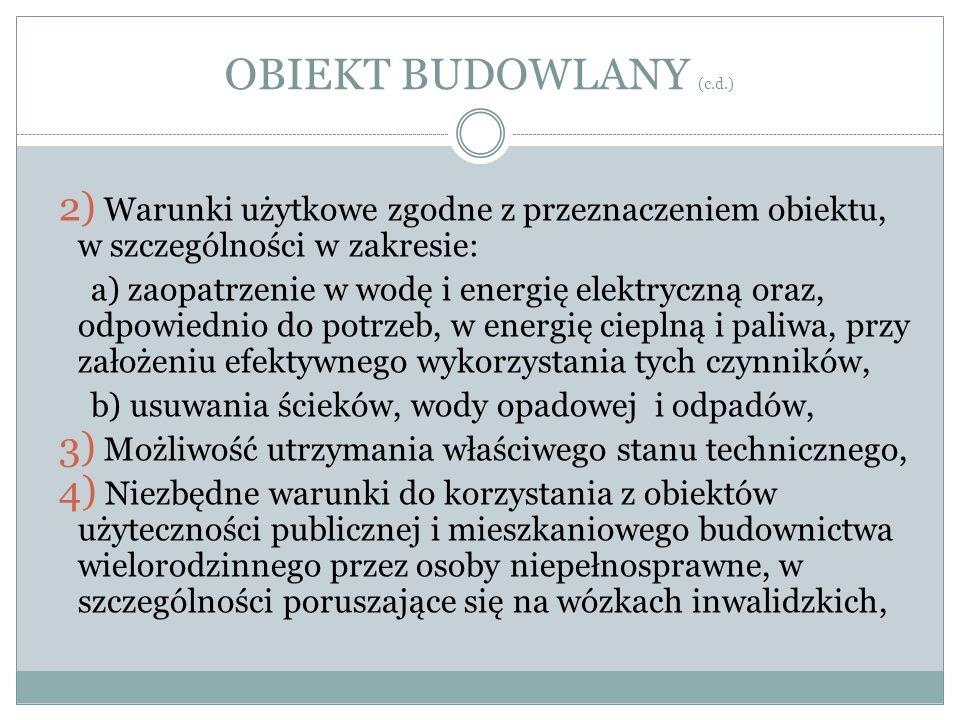 OBIEKT BUDOWLANY (c.d.) 2) Warunki użytkowe zgodne z przeznaczeniem obiektu, w szczególności w zakresie: a) zaopatrzenie w wodę i energię elektryczną