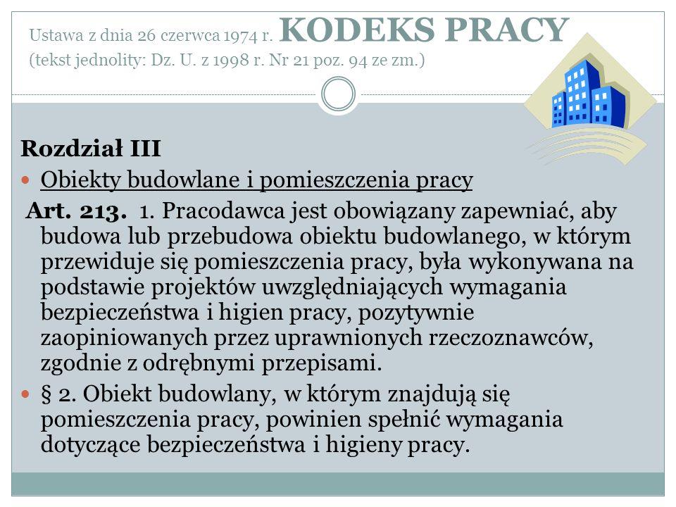 Ustawa z dnia 26 czerwca 1974 r. KODEKS PRACY (tekst jednolity: Dz. U. z 1998 r. Nr 21 poz. 94 ze zm.) Rozdział III Obiekty budowlane i pomieszczenia