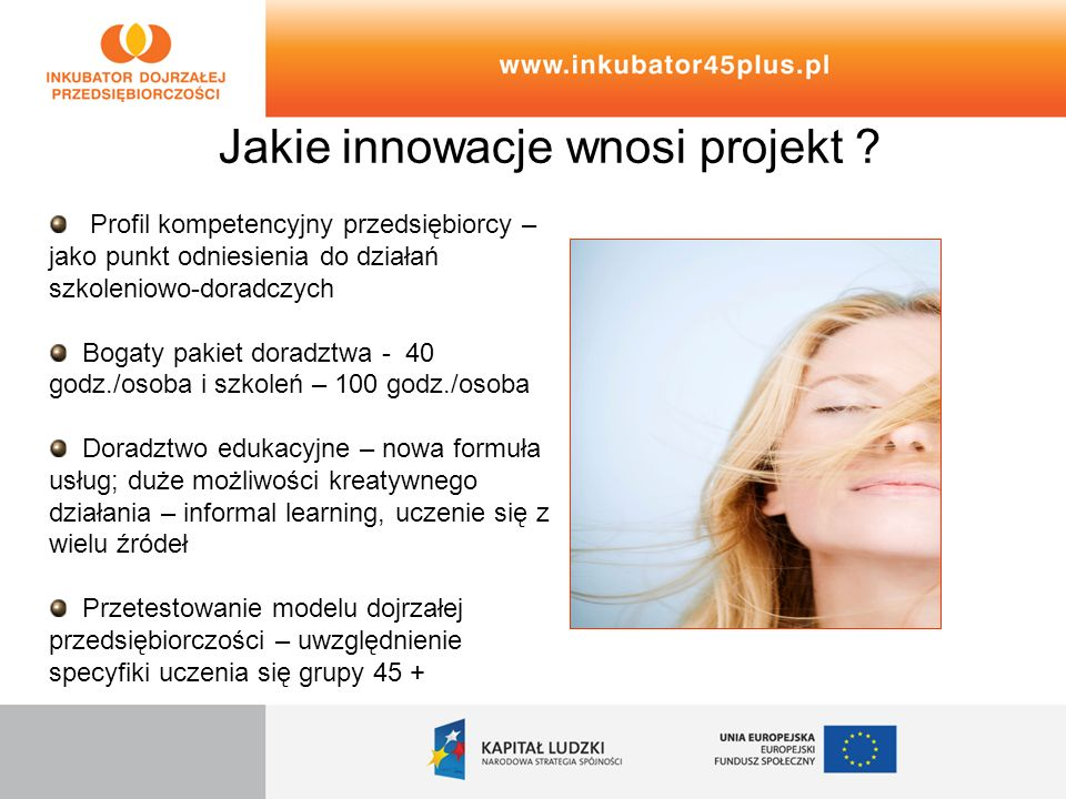 Jakie innowacje wnosi projekt ? Profil kompetencyjny przedsiębiorcy – jako punkt odniesienia do działań szkoleniowo-doradczych Bogaty pakiet doradztwa