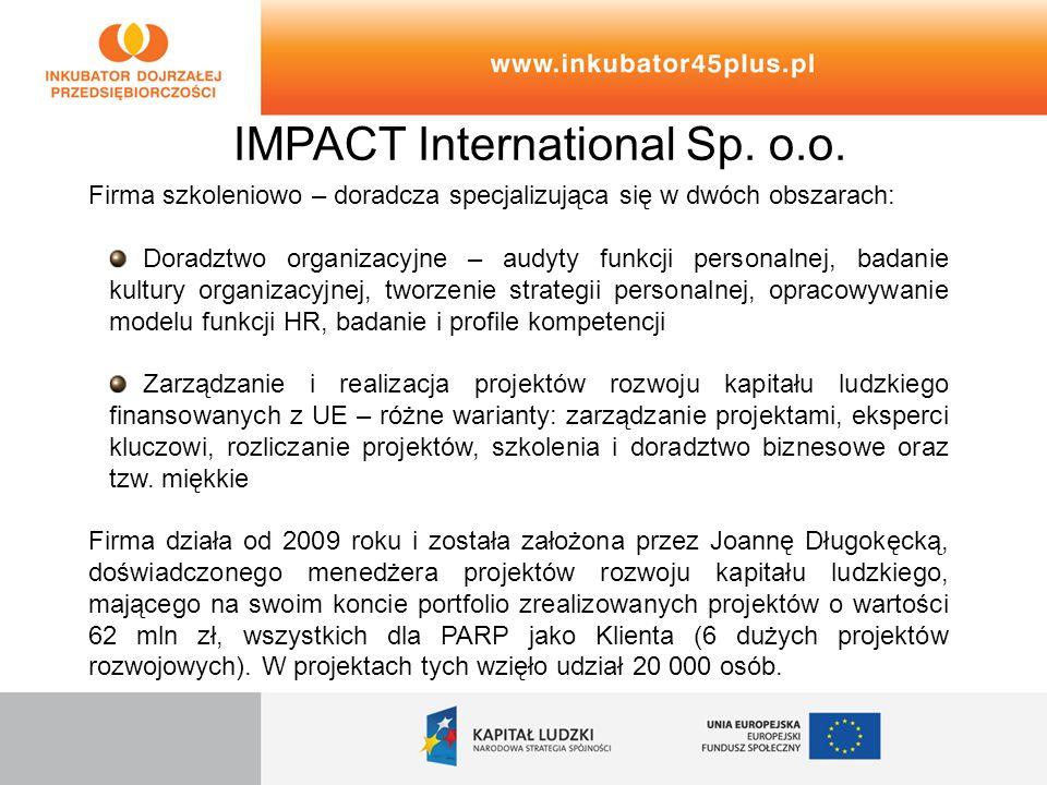 IMPACT International Sp. o.o. Firma szkoleniowo – doradcza specjalizująca się w dwóch obszarach: Doradztwo organizacyjne – audyty funkcji personalnej,