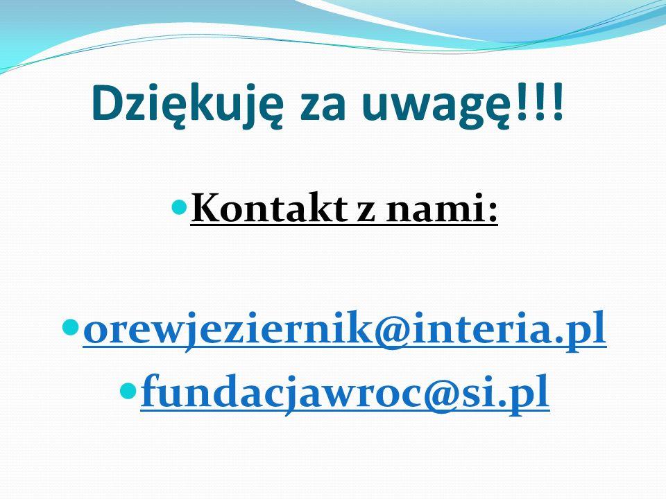 Dziękuję za uwagę!!! Kontakt z nami: orewjeziernik@interia.pl fundacjawroc@si.pl