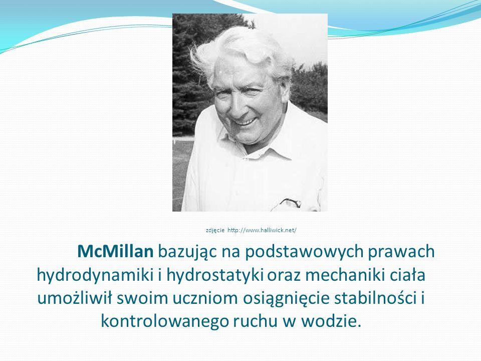 McMillan bazując na podstawowych prawach hydrodynamiki i hydrostatyki oraz mechaniki ciała umożliwił swoim uczniom osiągnięcie stabilności i kontrolow