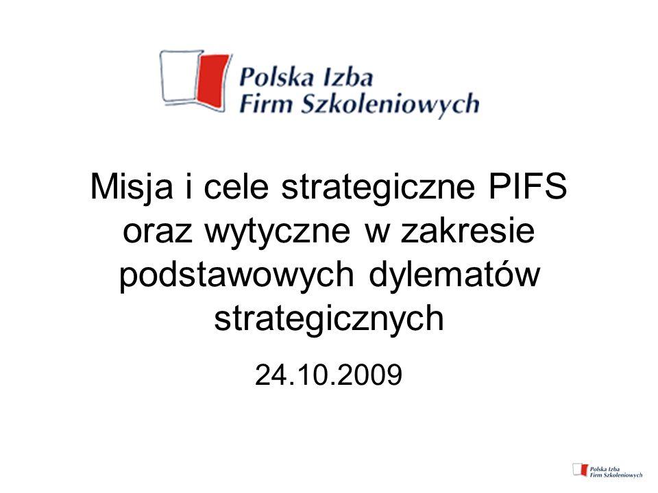 Misja i cele strategiczne PIFS oraz wytyczne w zakresie podstawowych dylematów strategicznych 24.10.2009