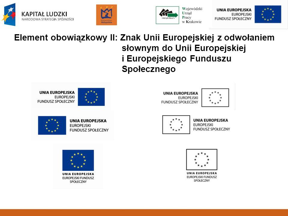Element obowiązkowy II: Znak Unii Europejskiej z odwołaniem słownym do Unii Europejskiej i Europejskiego Funduszu Społecznego
