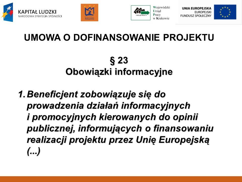 UMOWA O DOFINANSOWANIE PROJEKTU § 23 Obowiązki informacyjne 1.Beneficjent zobowiązuje się do prowadzenia działań informacyjnych i promocyjnych kierowa