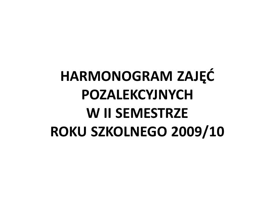 HARMONOGRAM ZAJĘĆ POZALEKCYJNYCH W II SEMESTRZE ROKU SZKOLNEGO 2009/10