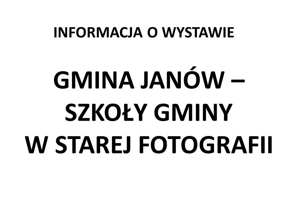 INFORMACJA O WYSTAWIE GMINA JANÓW – SZKOŁY GMINY W STAREJ FOTOGRAFII