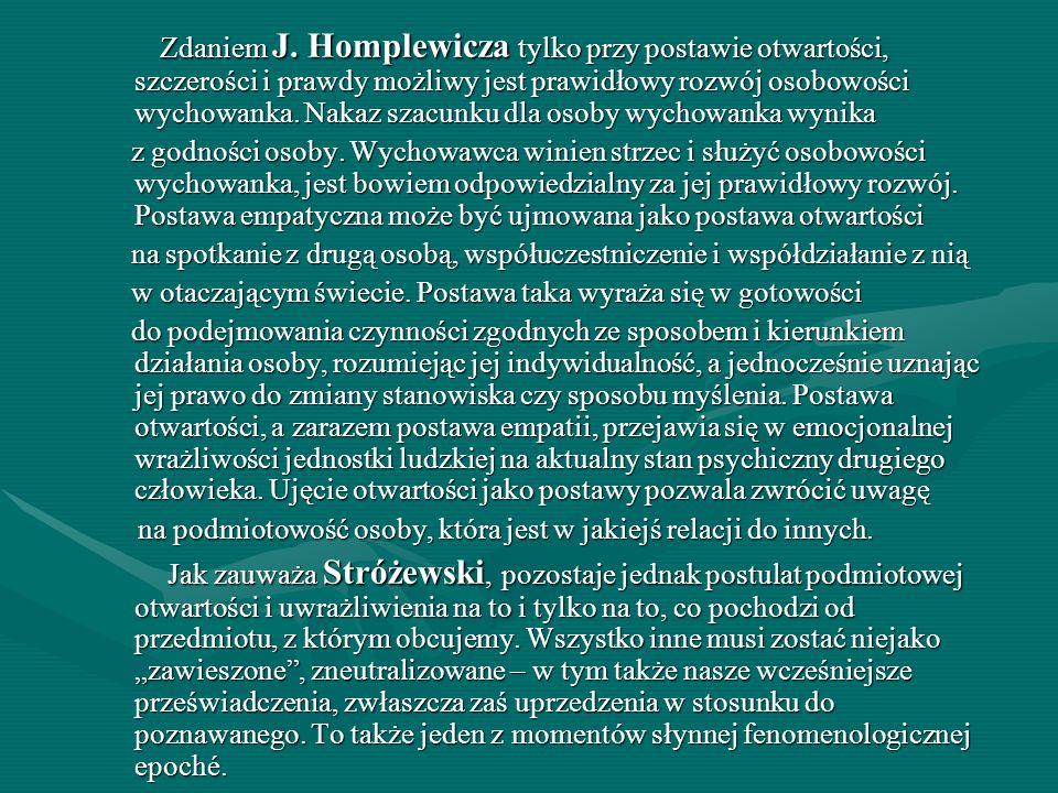 Zdaniem J. Homplewicza tylko przy postawie otwartości, szczerości i prawdy możliwy jest prawidłowy rozwój osobowości wychowanka. Nakaz szacunku dla os