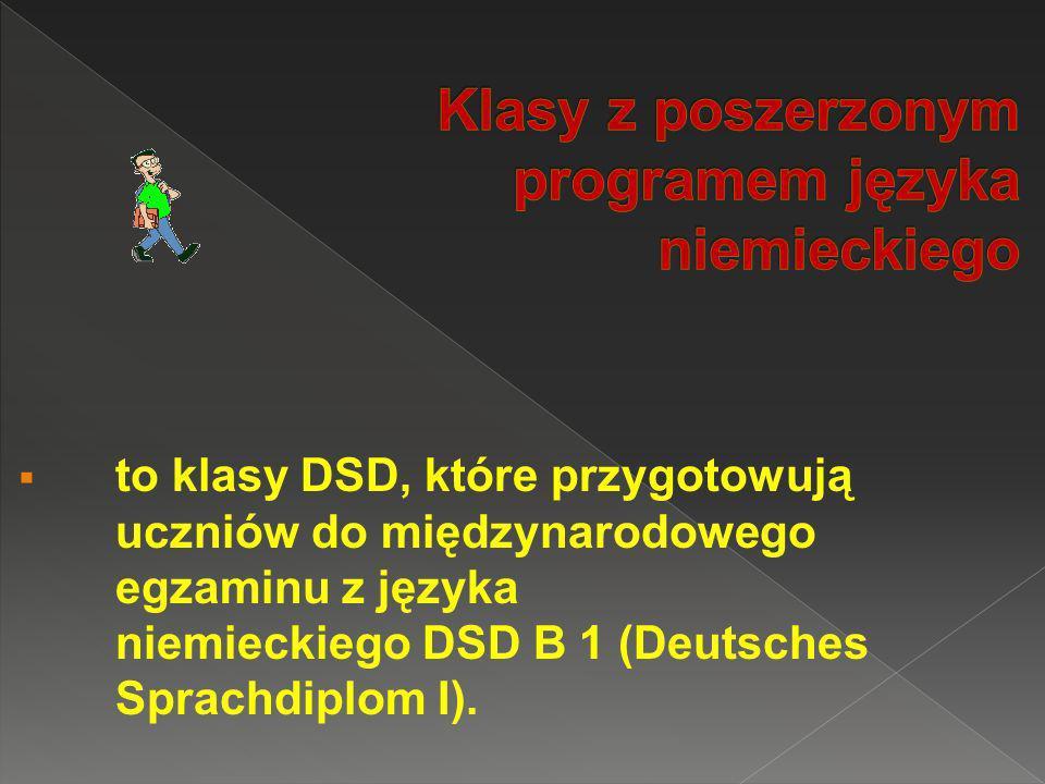 to klasy DSD, które przygotowują uczniów do międzynarodowego egzaminu z języka niemieckiego DSD B 1 (Deutsches Sprachdiplom I).