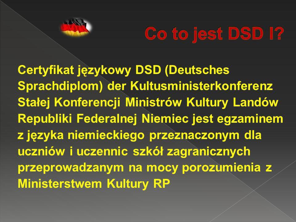 Certyfikat językowy DSD (Deutsches Sprachdiplom) der Kultusministerkonferenz Stałej Konferencji Ministrów Kultury Landów Republiki Federalnej Niemiec jest egzaminem z języka niemieckiego przeznaczonym dla uczniów i uczennic szkół zagranicznych przeprowadzanym na mocy porozumienia z Ministerstwem Kultury RP