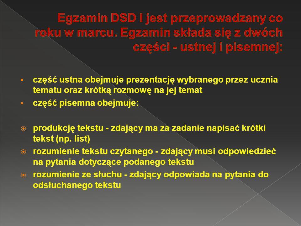 Po skończeniu nauki w gimnazjum mogą kontynuować DSD w liceum i przygotowywać się do kolejnego poziomu certyfikatu językowego w klasie maturalnej DSD