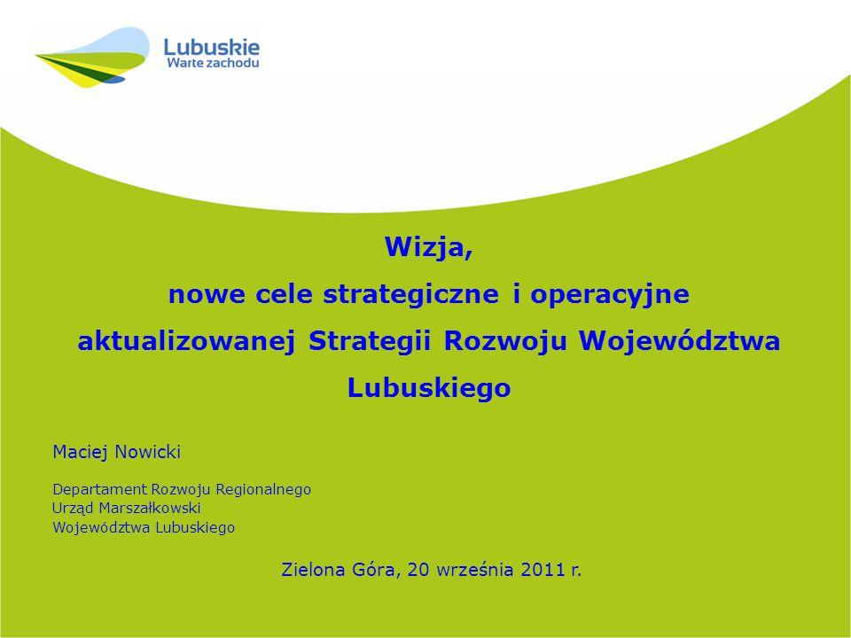 2 Wizja: W 2020 roku województwo lubuskie w pełni korzysta ze swojego położenia w Europie, walorów środowiska i dostępności komunikacyjnej.