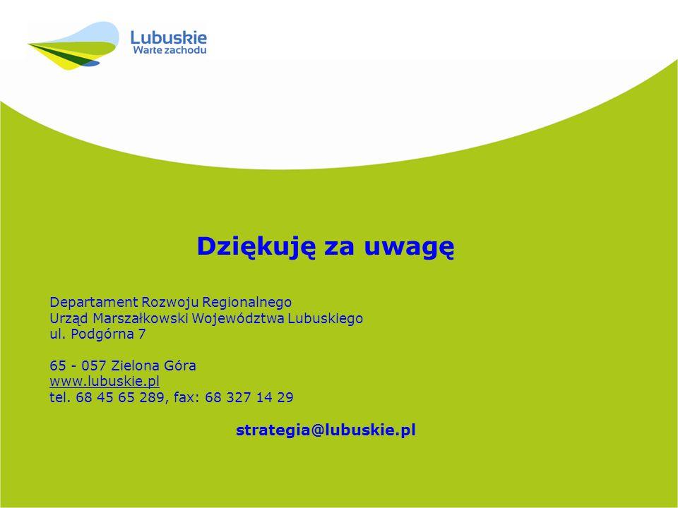 Dziękuję za uwagę Departament Rozwoju Regionalnego Urząd Marszałkowski Województwa Lubuskiego ul. Podgórna 7 65 - 057 Zielona Góra www.lubuskie.pl tel