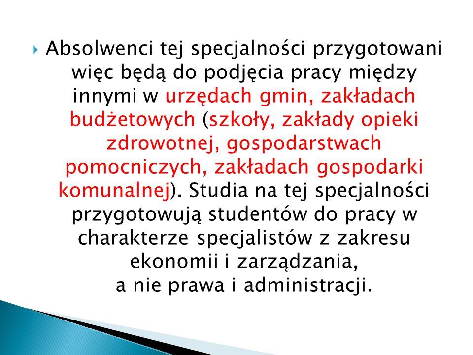Absolwenci tej specjalności przygotowani więc będą do podjęcia pracy między innymi w urzędach gmin, zakładach budżetowych (szkoły, zakłady opieki zdro