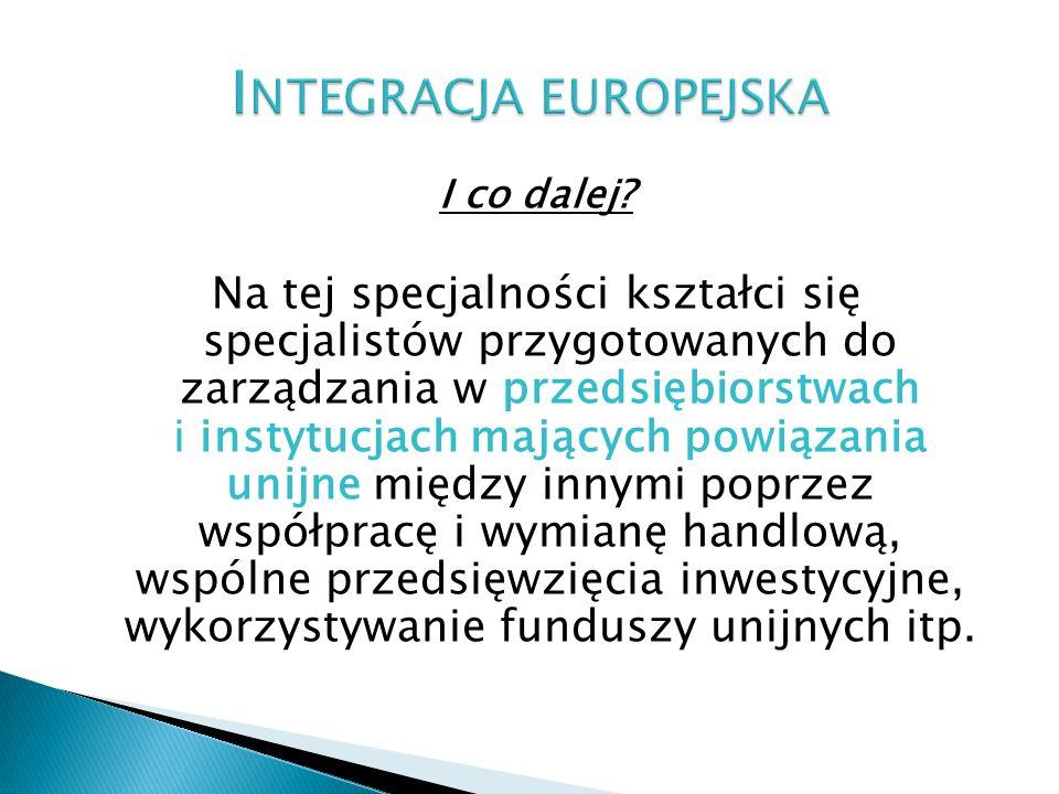 I co dalej? Na tej specjalności kształci się specjalistów przygotowanych do zarządzania w przedsiębiorstwach i instytucjach mających powiązania unijne