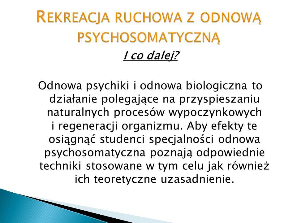 I co dalej? Odnowa psychiki i odnowa biologiczna to działanie polegające na przyspieszaniu naturalnych procesów wypoczynkowych i regeneracji organizmu