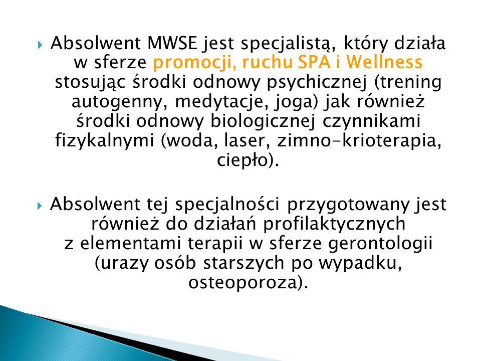 Absolwent MWSE jest specjalistą, który działa w sferze promocji, ruchu SPA i Wellness stosując środki odnowy psychicznej (trening autogenny, medytacje