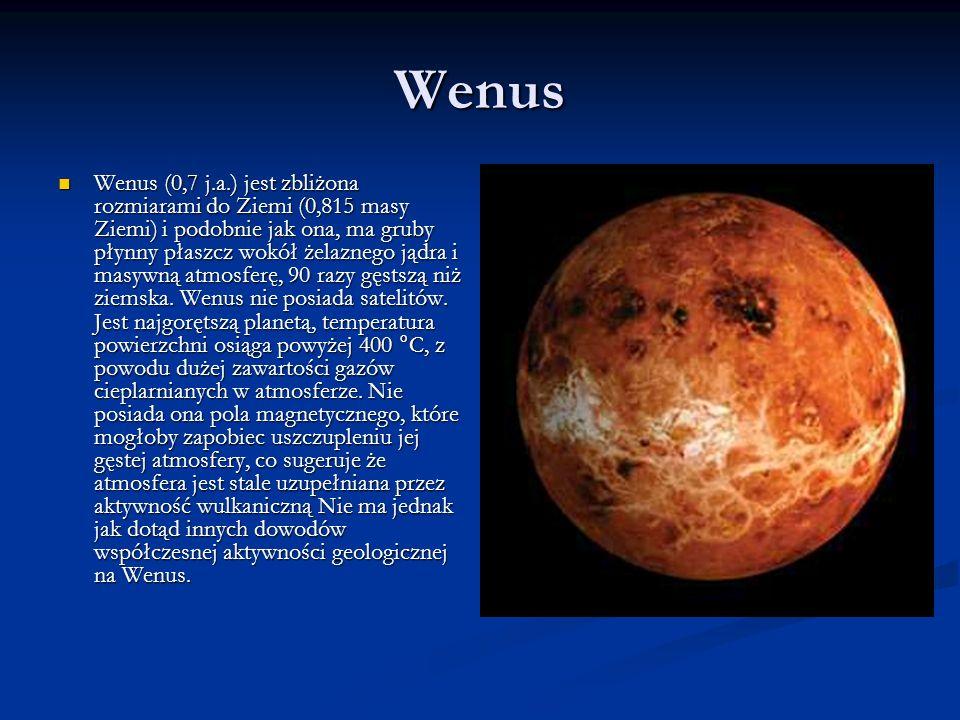 Wenus Wenus (0,7 j.a.) jest zbliżona rozmiarami do Ziemi (0,815 masy Ziemi) i podobnie jak ona, ma gruby płynny płaszcz wokół żelaznego jądra i masywn