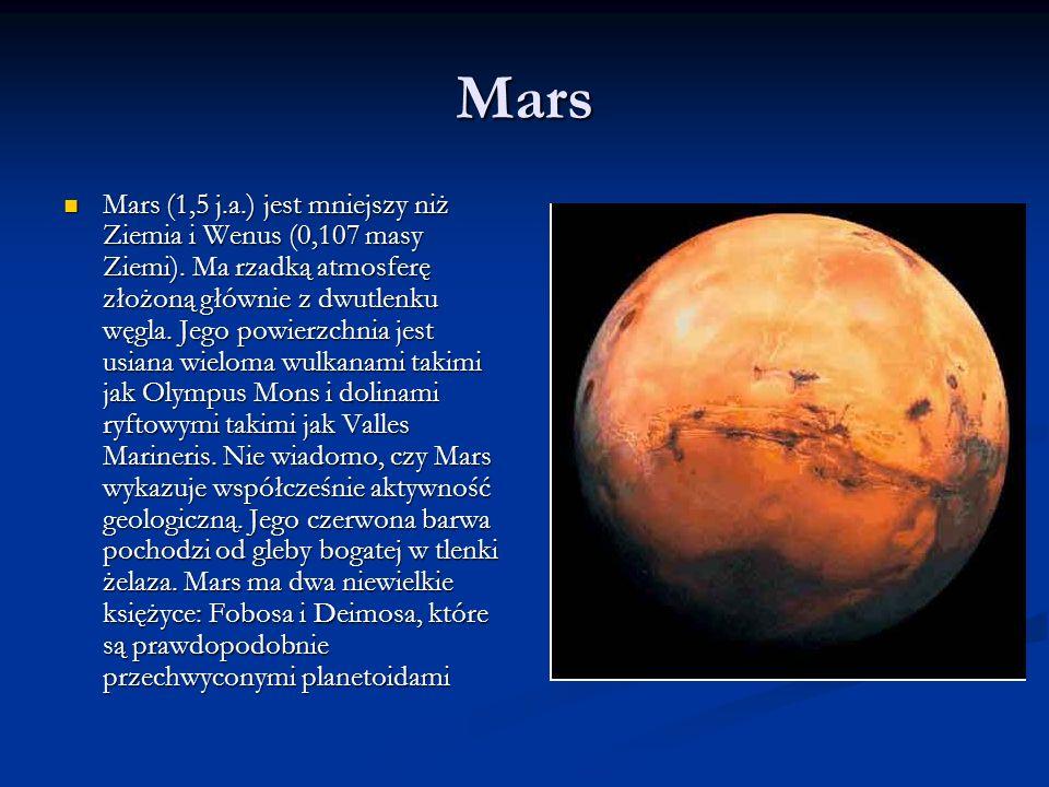 Mars Mars (1,5 j.a.) jest mniejszy niż Ziemia i Wenus (0,107 masy Ziemi). Ma rzadką atmosferę złożoną głównie z dwutlenku węgla. Jego powierzchnia jes