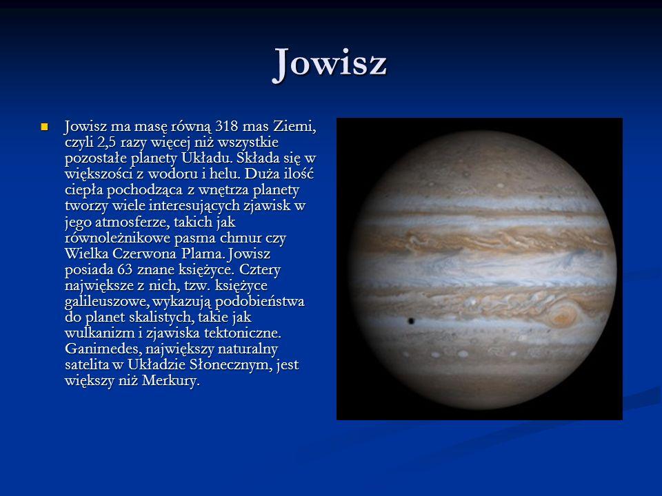 Jowisz Jowisz ma masę równą 318 mas Ziemi, czyli 2,5 razy więcej niż wszystkie pozostałe planety Układu. Składa się w większości z wodoru i helu. Duża